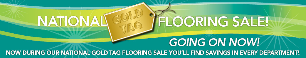 National Gold Tag Flooring Sale going on now!  Huge savings in every department!